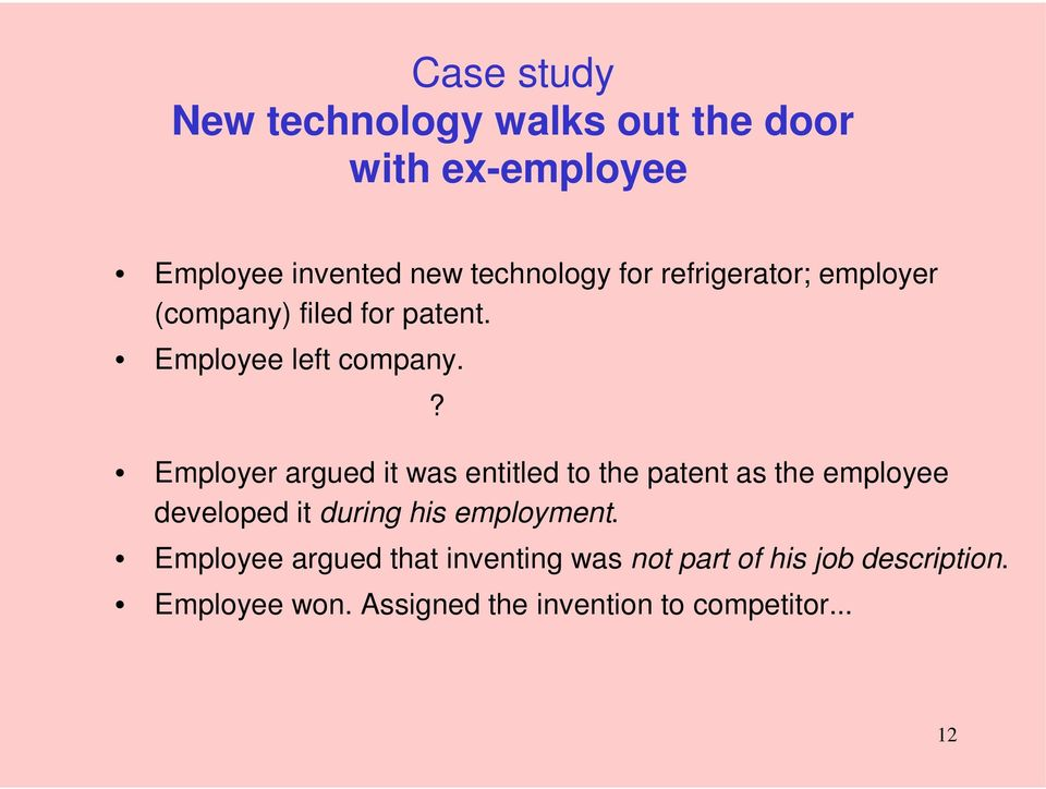 ? Employer argued it was entitled to the patent as the employee developed it during his employment.