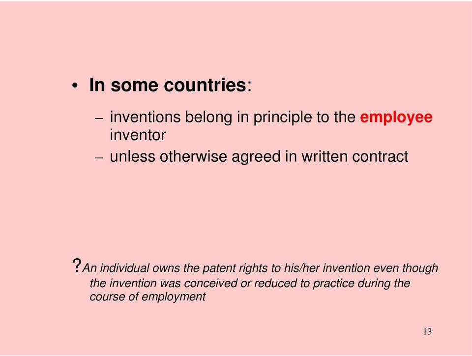 an individual owns the patent rights to his/her invention even
