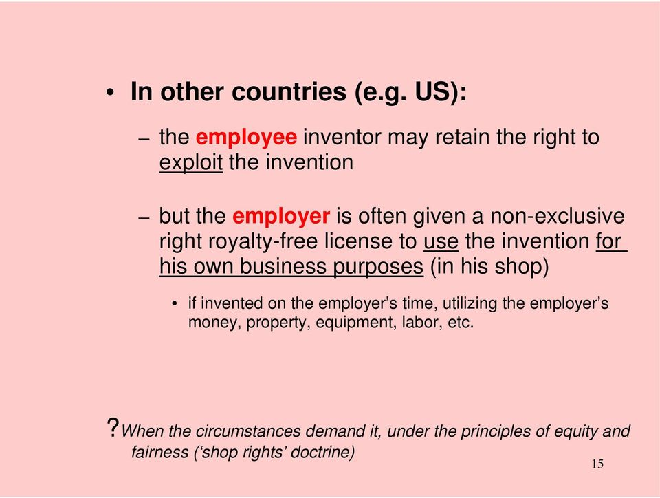 non-exclusive right royalty-free license to use the invention for his own business purposes (in his shop) if