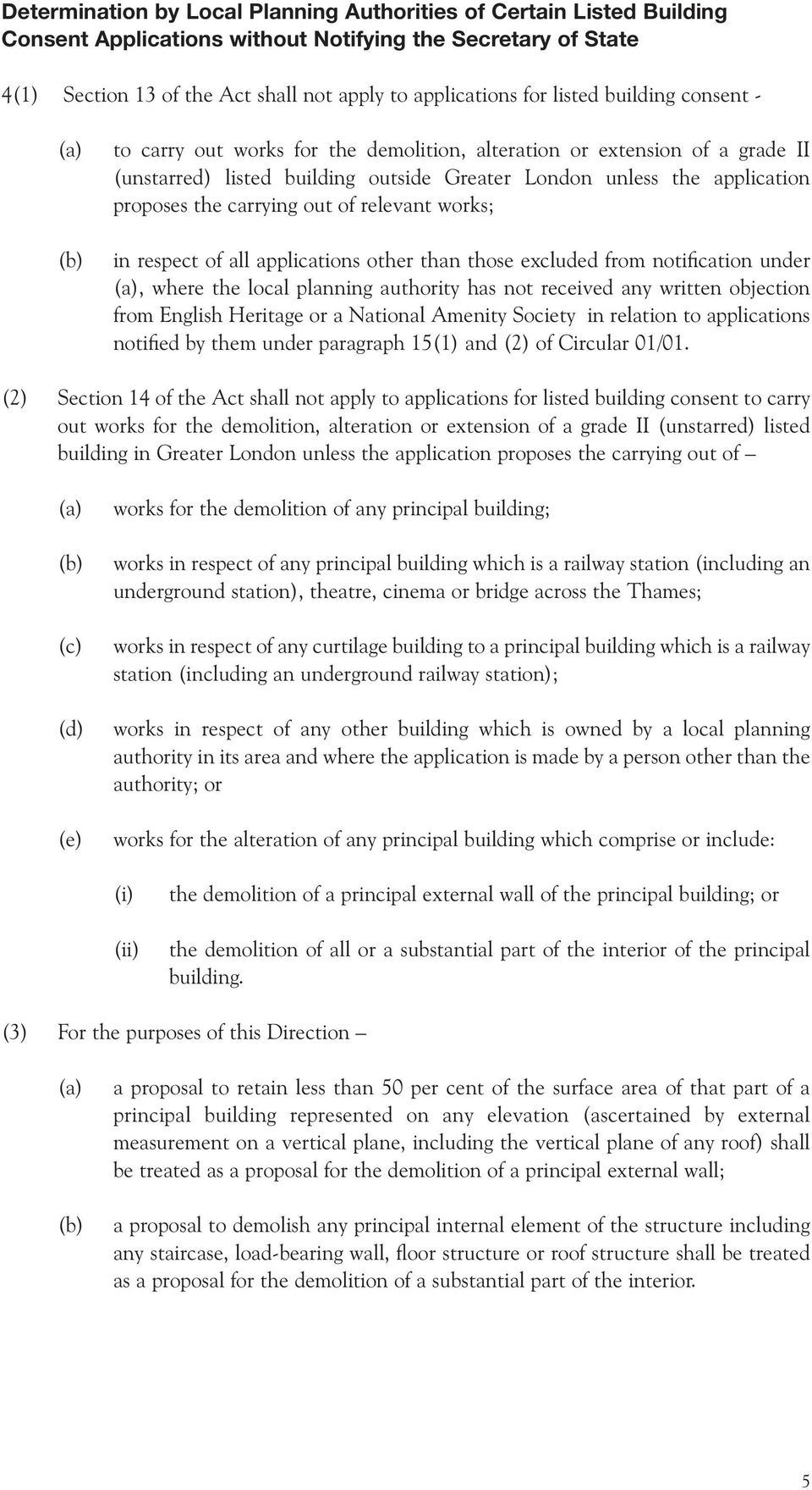 carrying out of relevant works; in respect of all applications other than those excluded from notification under (a), where the local planning authority has not received any written objection from