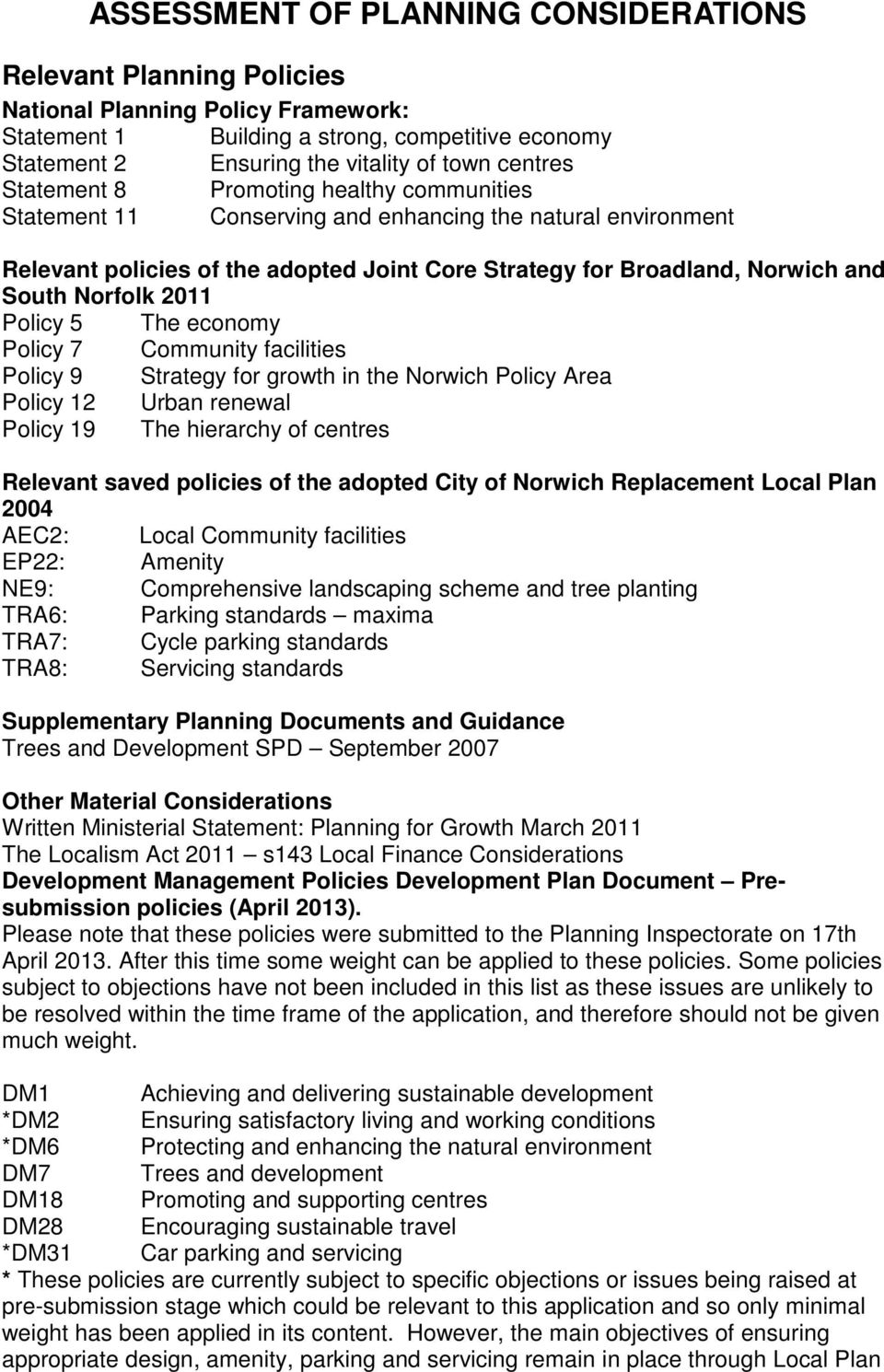 Norfolk 2011 Policy 5 The economy Policy 7 Community facilities Policy 9 Strategy for growth in the Norwich Policy Area Policy 12 Urban renewal Policy 19 The hierarchy of centres Relevant saved