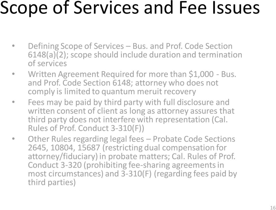 Code Section 6148; attorney who does not comply is limited to quantum meruit recovery Fees may be paid by third party with full disclosure and written consent of client as long as attorney assures