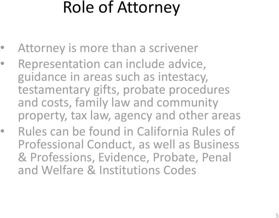 property, tax law, agency and other areas Rules can be found in California Rules of Professional