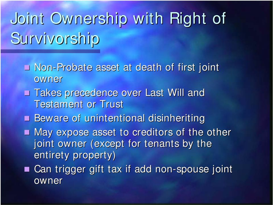 unintentional disinheriting May expose asset to creditors of the other joint owner