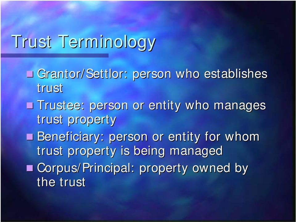 Beneficiary: person or entity for whom trust property is