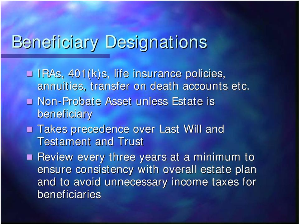 Non-Probate Asset unless Estate is beneficiary Takes precedence over Last Will and