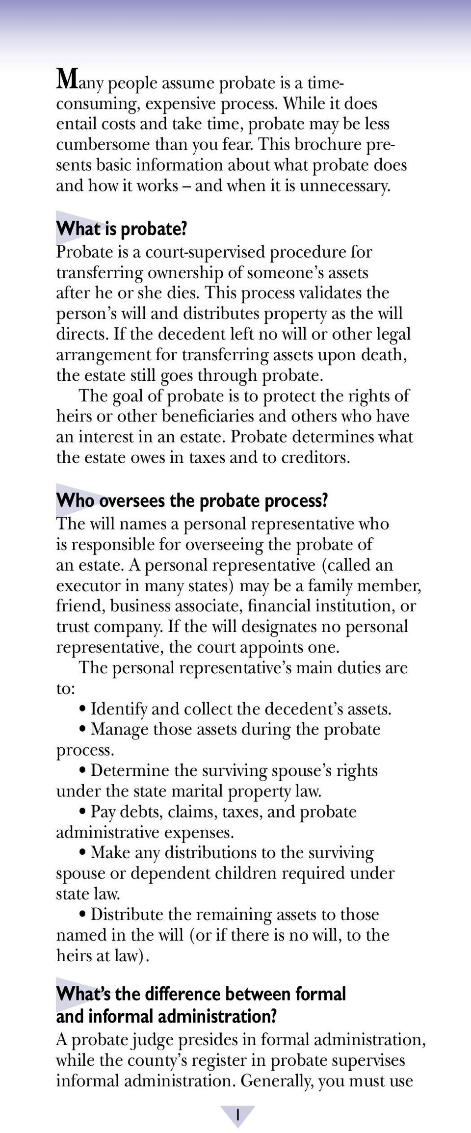 Probate is a court-supervised procedure for transferring ownership of someone s assets after he or she dies. This process validates the person s will and distributes property as the will directs.