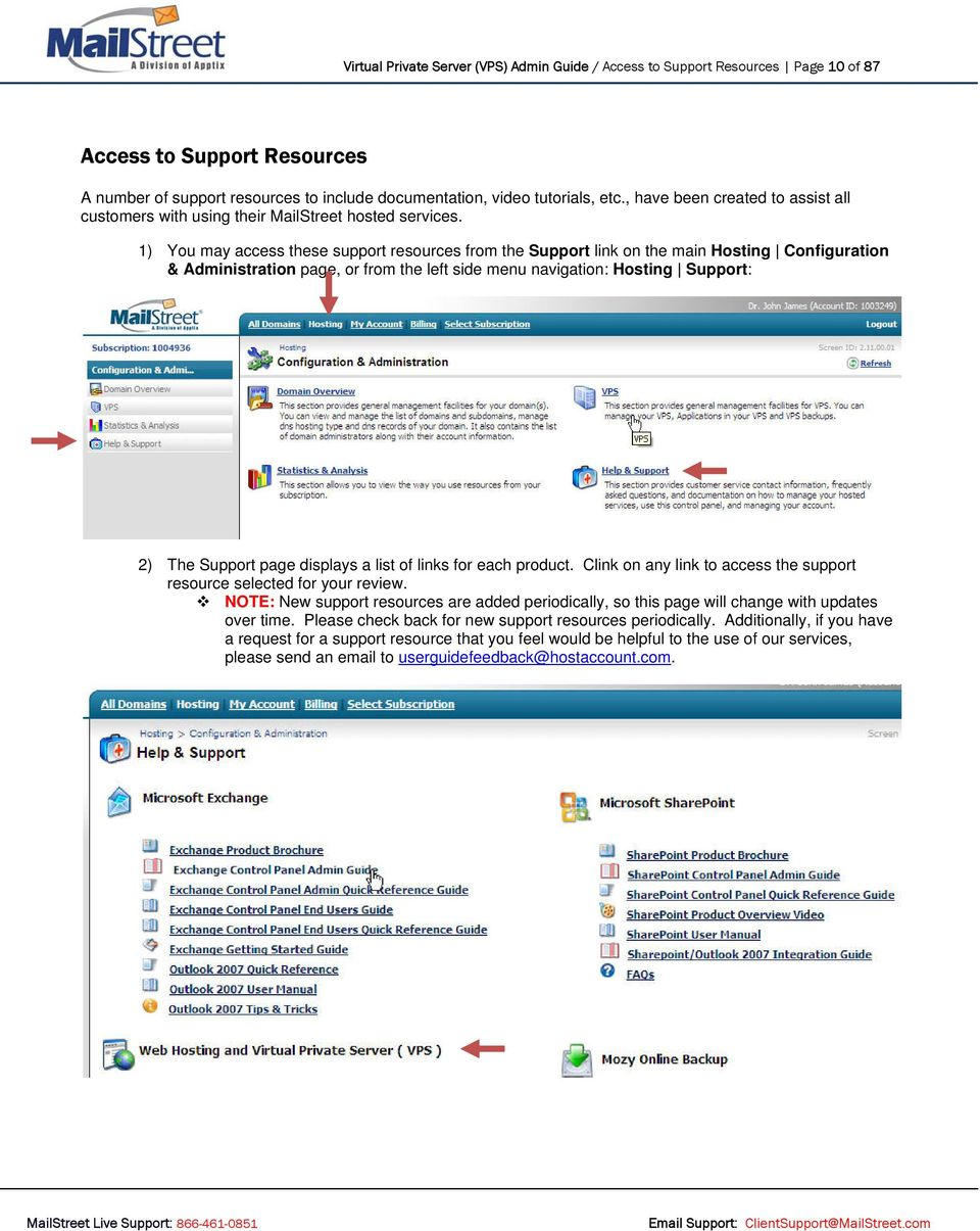1) You may access these support resources from the Support link on the main Hosting Configuration & Administration page, or from the left side menu navigation: Hosting Support: 2) The Support page