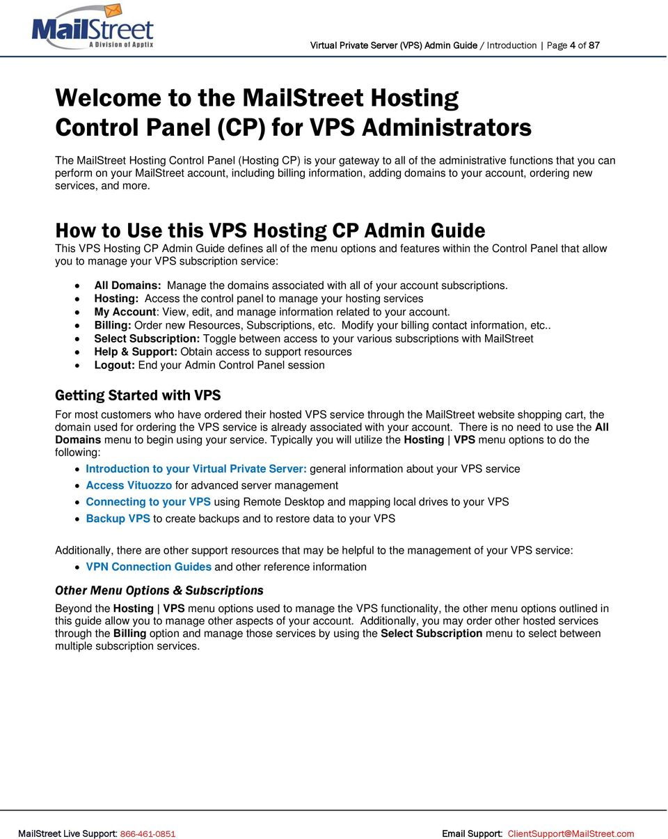 How to Use this VPS Hosting CP Admin Guide This VPS Hosting CP Admin Guide defines all of the menu options and features within the Control Panel that allow you to manage your VPS subscription