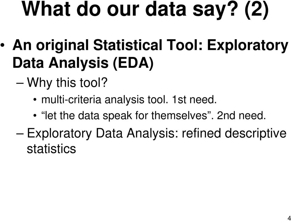 (EDA) Why this tool? multi-criteria analysis tool. 1st need.