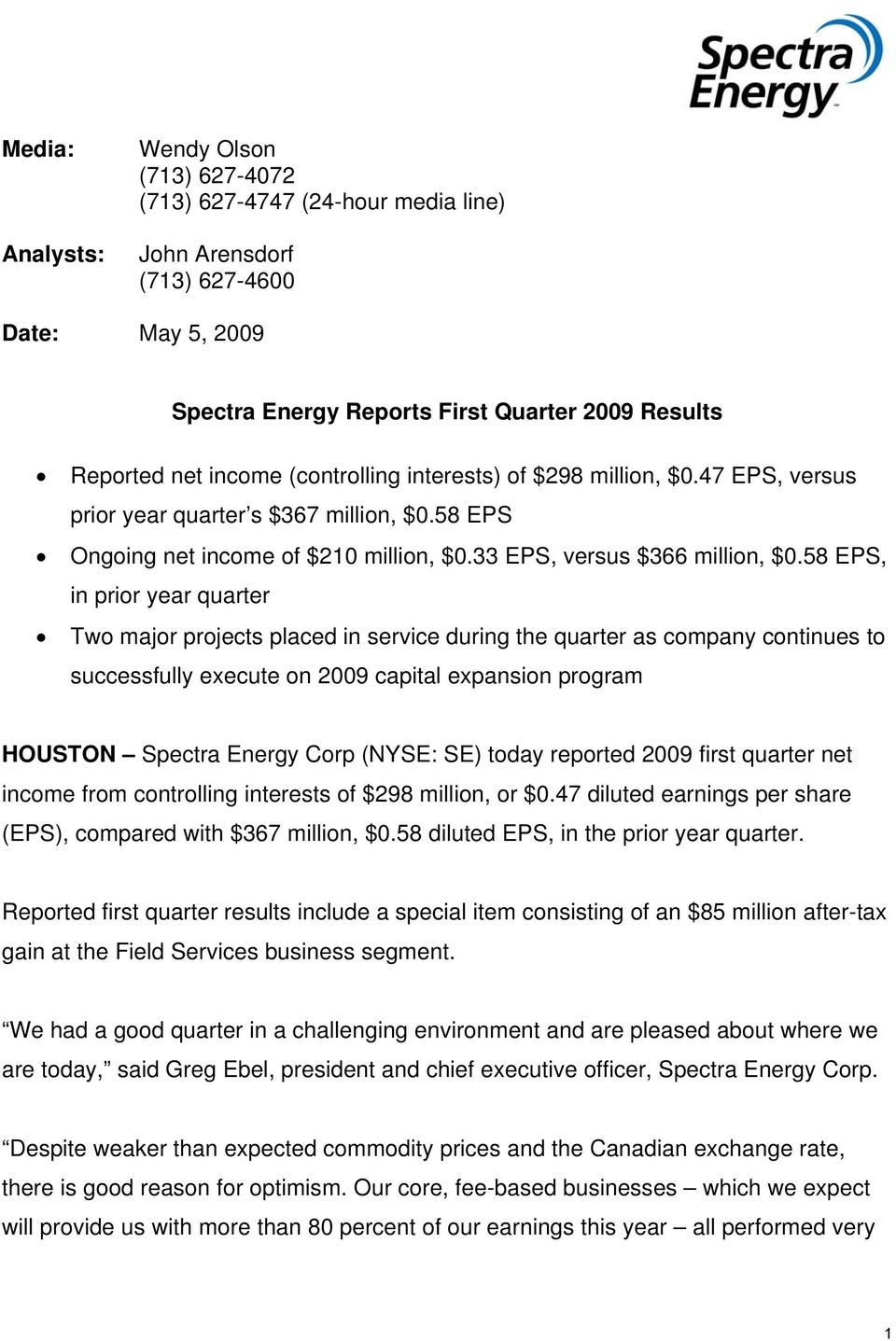 58 EPS, in prior year quarter Two major projects placed in service during the quarter as company continues to successfully execute on 2009 capital expansion program HOUSTON Spectra Energy Corp (NYSE: