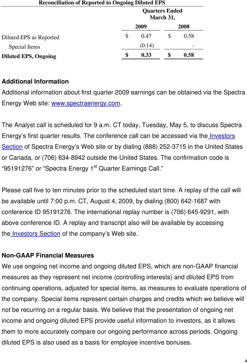 The conference call can be accessed via the Investors Section of Spectra Energy s Web site or by dialing (888) 252-3715 in the United States or Canada, or (706) 634-8942 outside the United States.