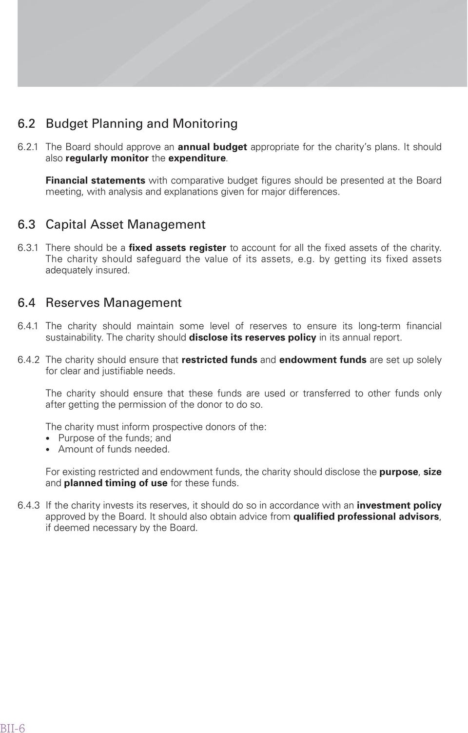 Capital Asset Management 6.3.1 There should be a fixed assets register to account for all the fixed assets of the charity. The charity should safeguard the value of its assets, e.g. by getting its fixed assets adequately insured.