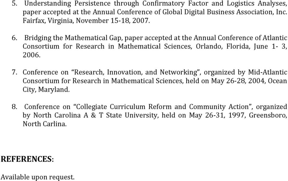 Bridging the Mathematical Gap, paper accepted at the Annual Conference of Atlantic Consortium for Research in Mathematical Sciences, Orlando, Florida, June 1-3, 2006. 7.