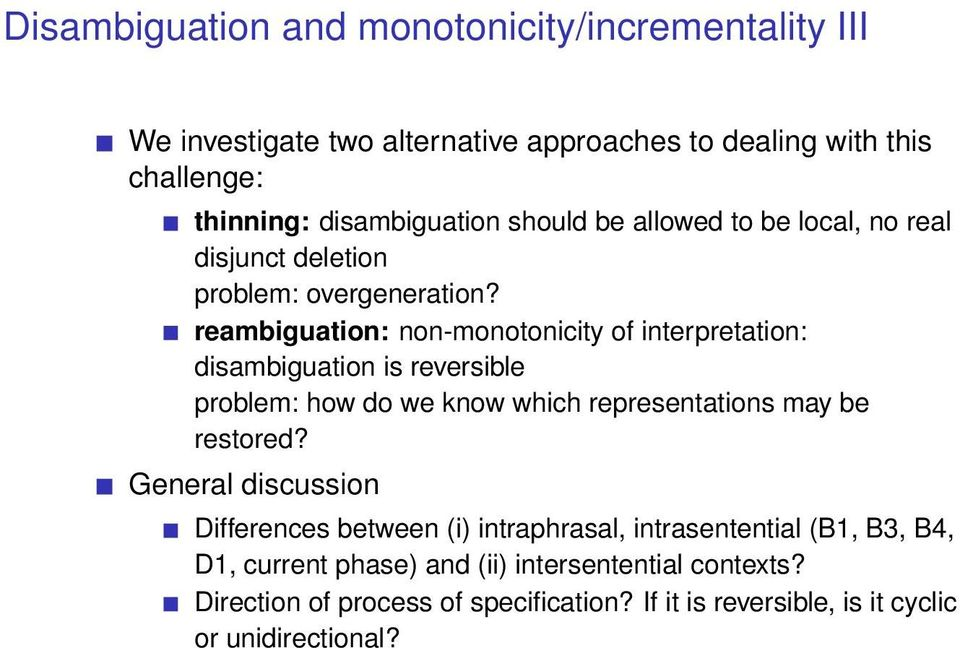 reambiguation: non-monotonicity of interpretation: disambiguation is reversible problem: how do we know which representations may be restored?