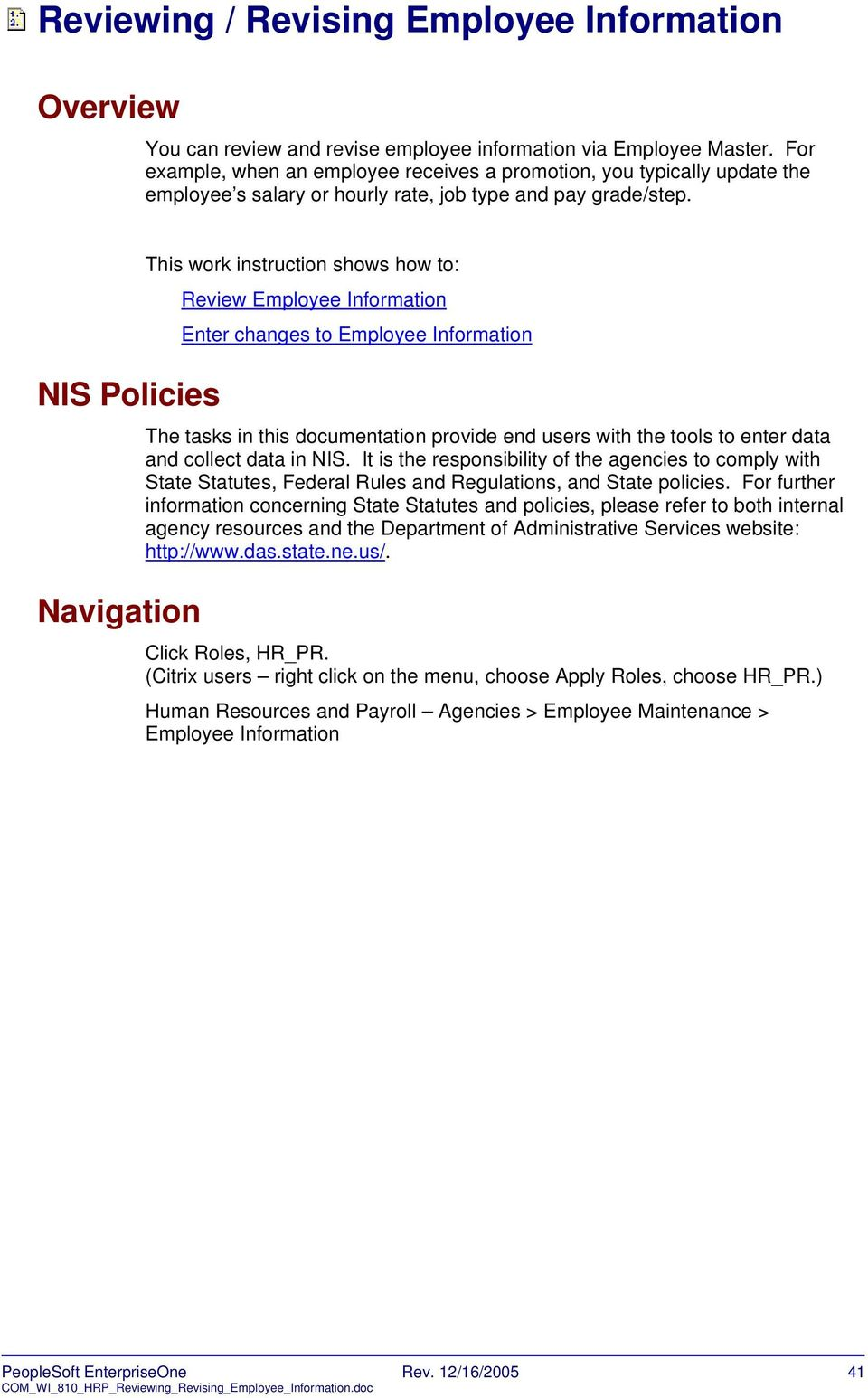 NIS Policies Navigation This work instruction shows how to: Review Employee Information Enter changes to Employee Information The tasks in this documentation provide end users with the tools to enter