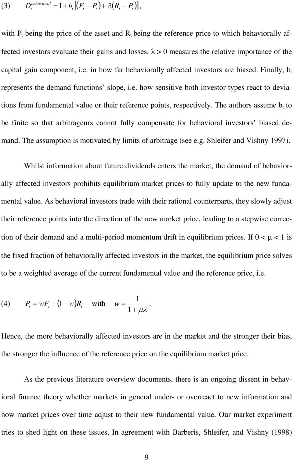 The authors assume b t to be finite so that arbitrageurs cannot fully compensate for behavioral investors biased demand. The assumption is motivated by limits of arbitrage (see e.g. Shleifer and Vishny 1997).