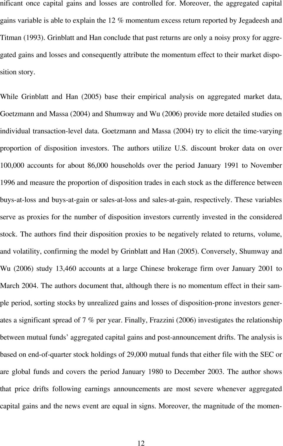 While Grinblatt and Han (2005) base their empirical analysis on aggregated market data, Goetzmann and Massa (2004) and Shumway and Wu (2006) provide more detailed studies on individual