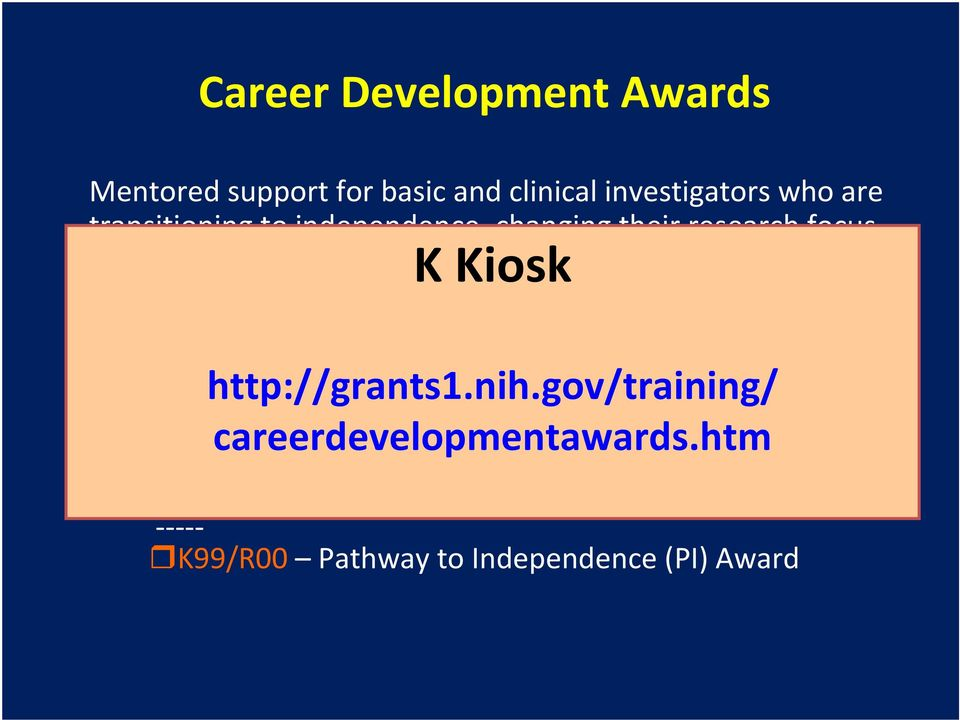 K Kiosk K01 Research Scientist Development Award K25 Quantitative Scientist Development Award http://grants1.nih.