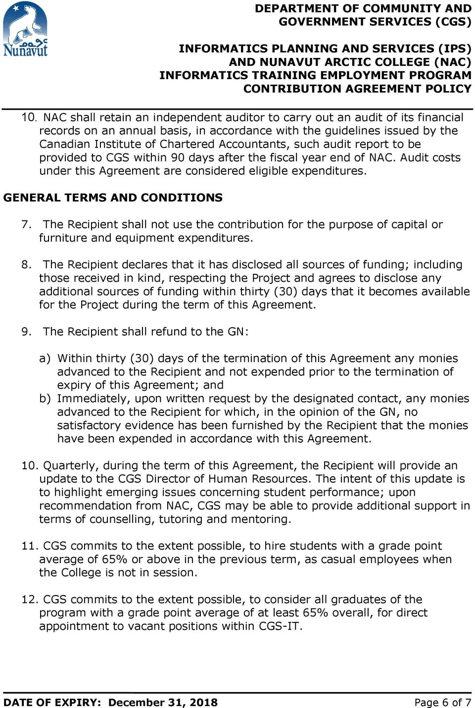 GENERAL TERMS AND CONDITIONS 7. The Recipient shall not use the contribution for the purpose of capital or furniture and equipment expenditures. 8.