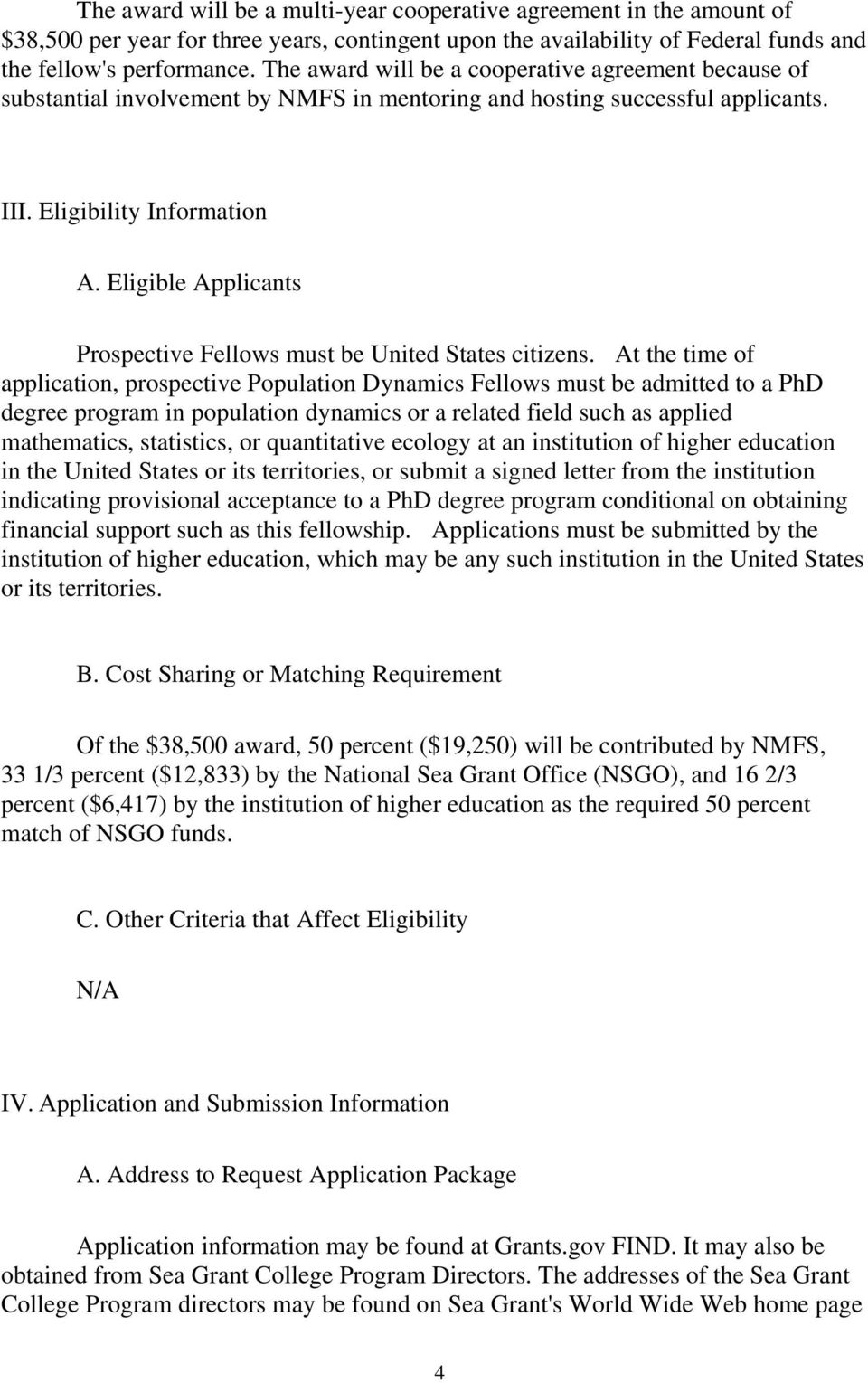 Eligible Applicants Prospective Fellows must be United States citizens.