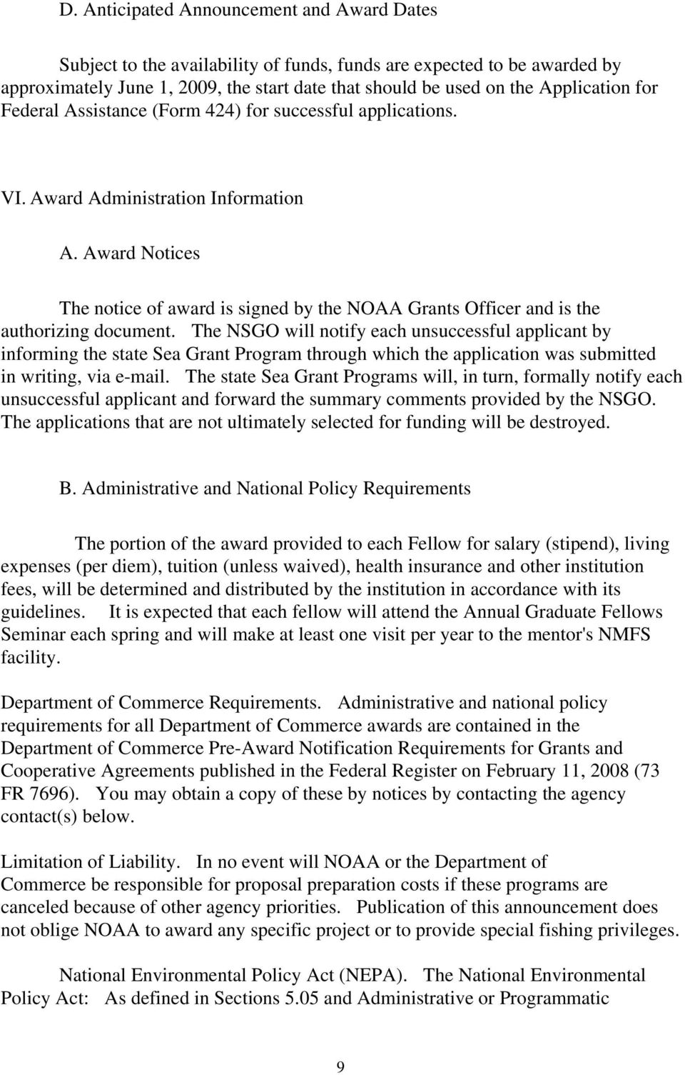 Award Notices The notice of award is signed by the NOAA Grants Officer and is the authorizing document.