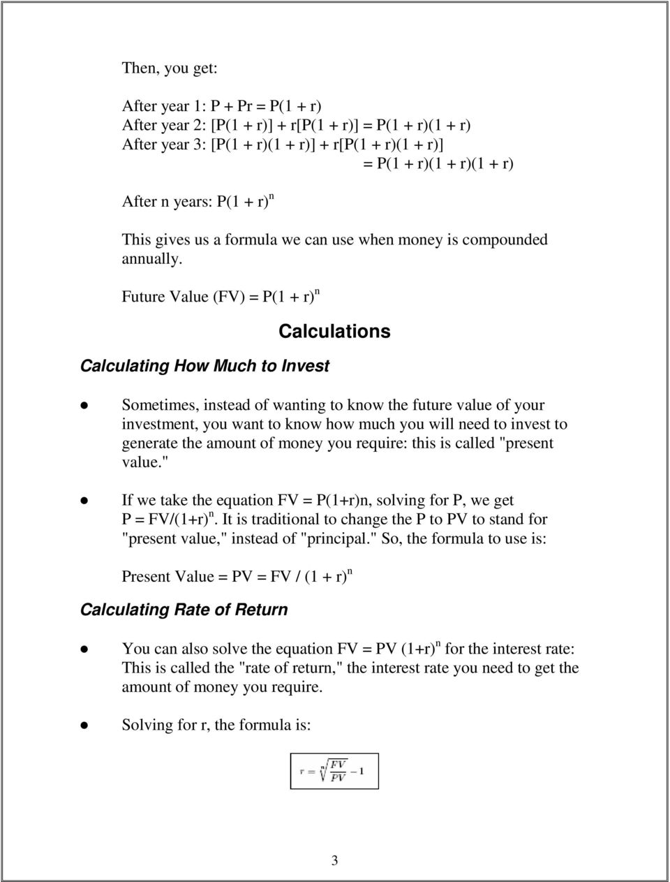 Future Value (FV) = P(1 + r) n Calculating How Much to Invest Calculations Sometimes, instead of wanting to know the future value of your investment, you want to know how much you will need to invest