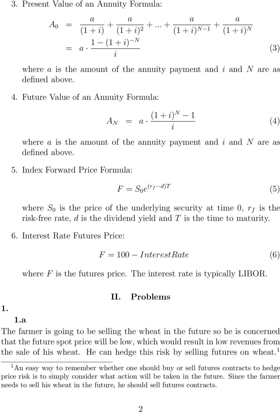 Index Forward Price Formula: (3) (4) F = S 0 e (r f d)t (5) where S 0 is the price of the underlying security at time 0, r f is the risk-free rate, d is the dividend yield and T is the time to