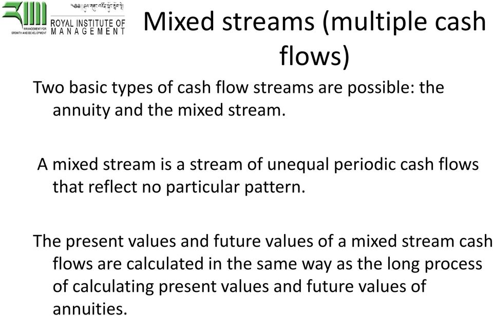 A mixed stream is a stream of unequal periodic cash flows that reflect no particular pattern.
