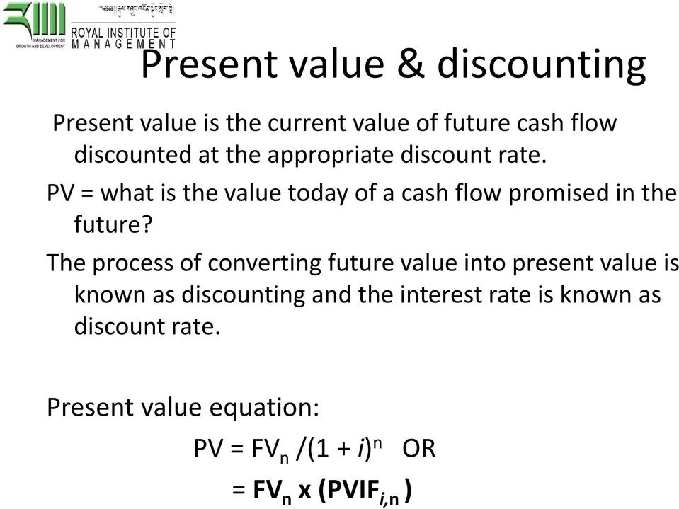 The process of converting future value into present value is known as discounting and the interest