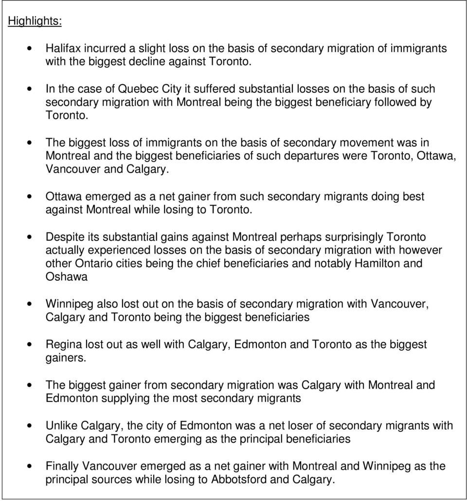 The biggest loss of immigrants on the basis of secondary movement was in Montreal and the biggest beneficiaries of such departures were Toronto, Ottawa, Vancouver and Calgary.