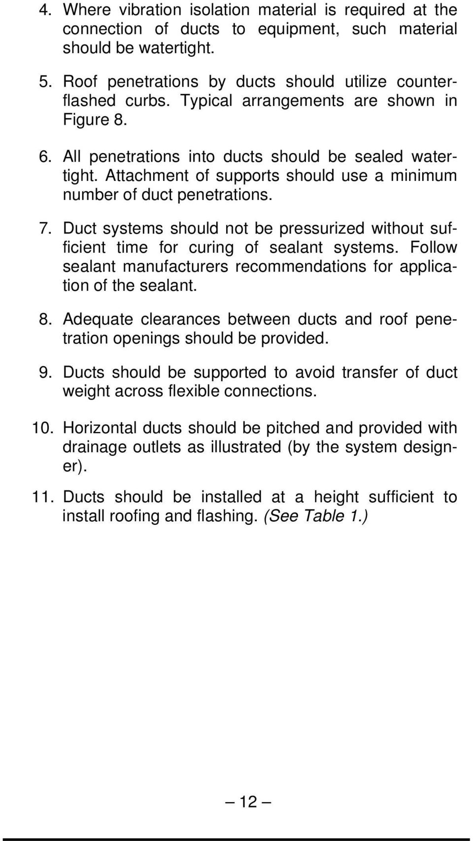 Duct systems should not be pressurized without sufficient time for curing of sealant systems. Follow sealant manufacturers recommendations for application of the sealant. 8.