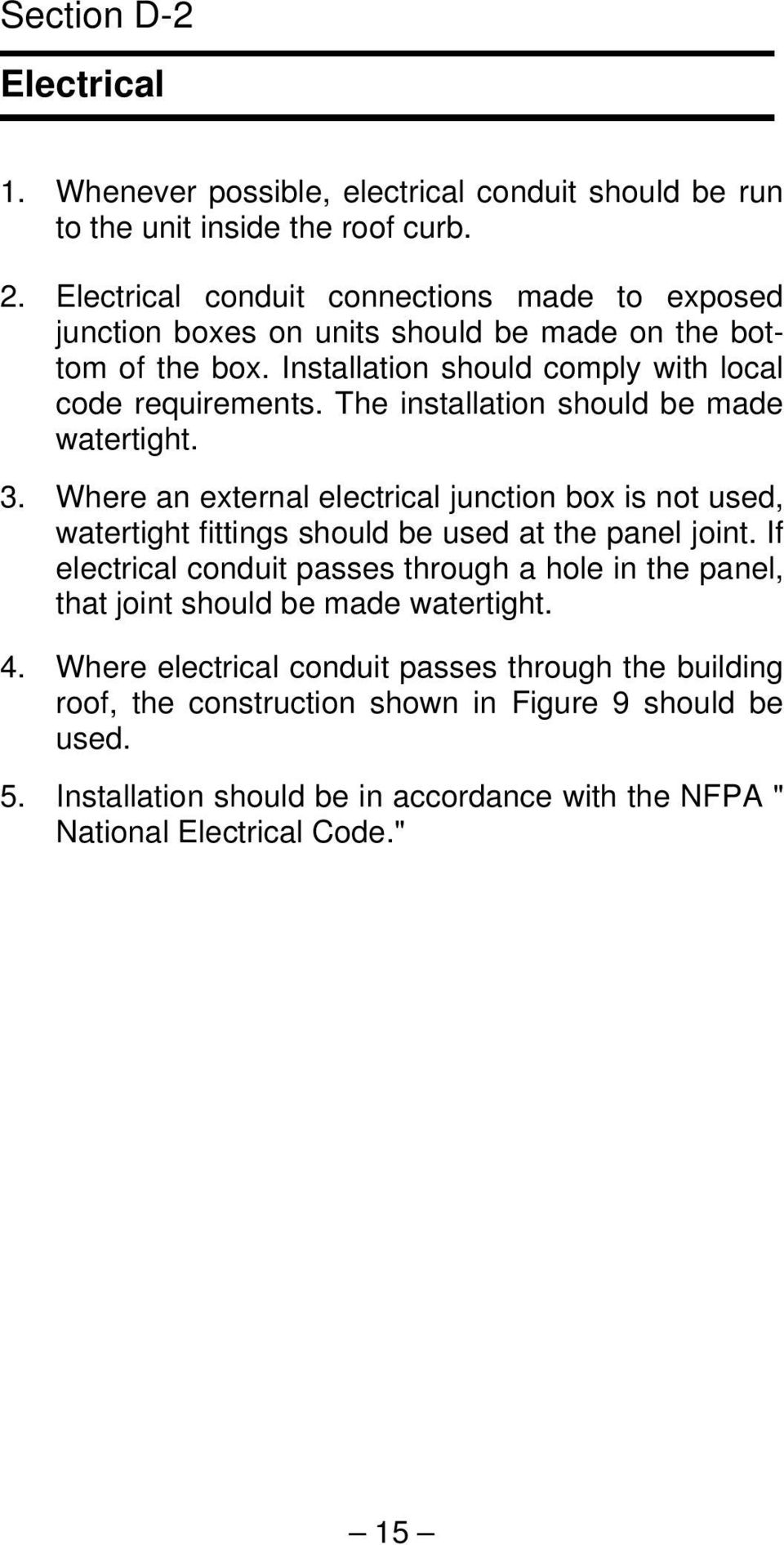 The installation should be made watertight. 3. Where an external electrical junction box is not used, watertight fittings should be used at the panel joint.