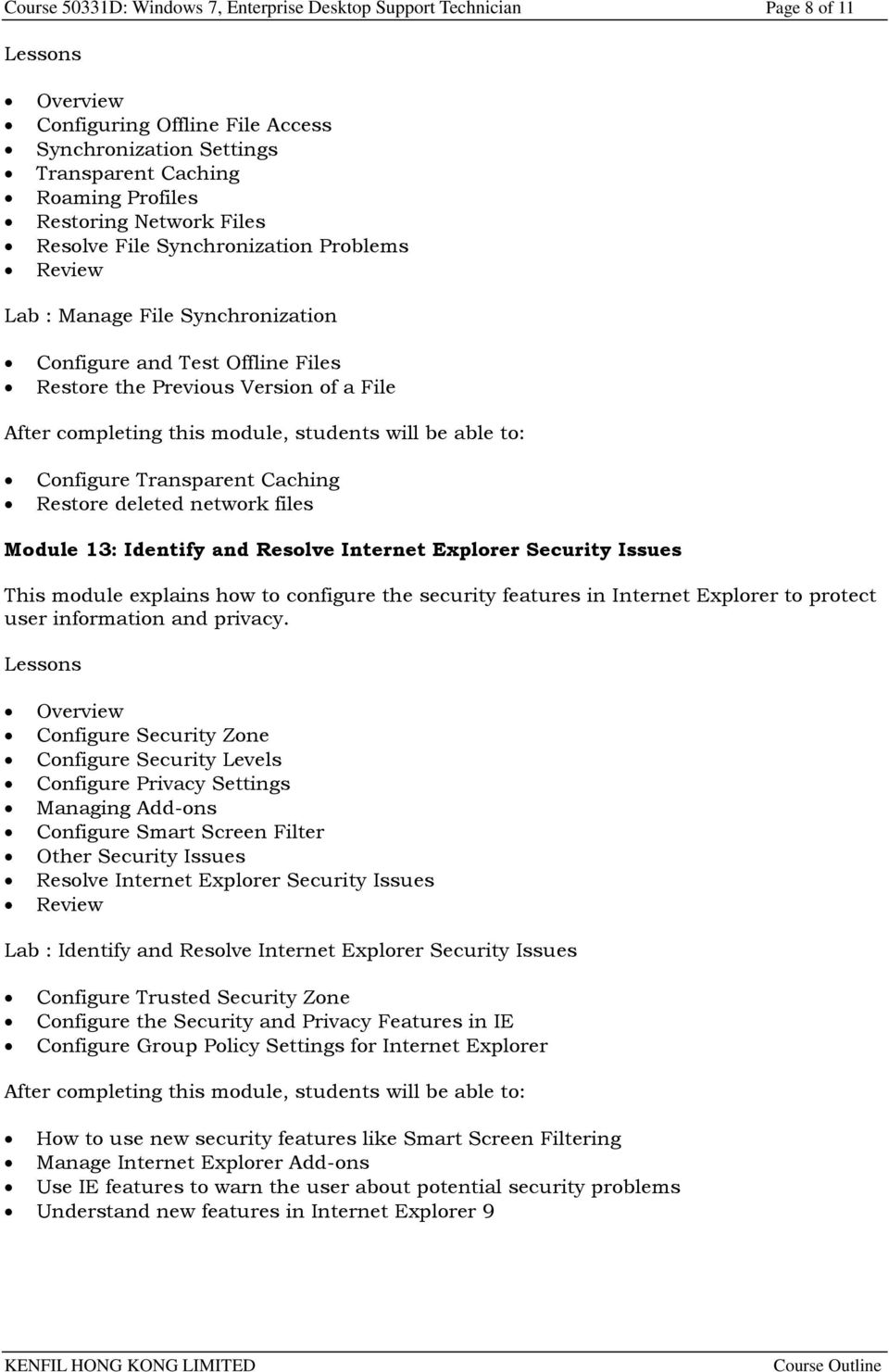 files Module 13: Identify and Resolve Internet Explorer Security Issues This module explains how to configure the security features in Internet Explorer to protect user information and privacy.