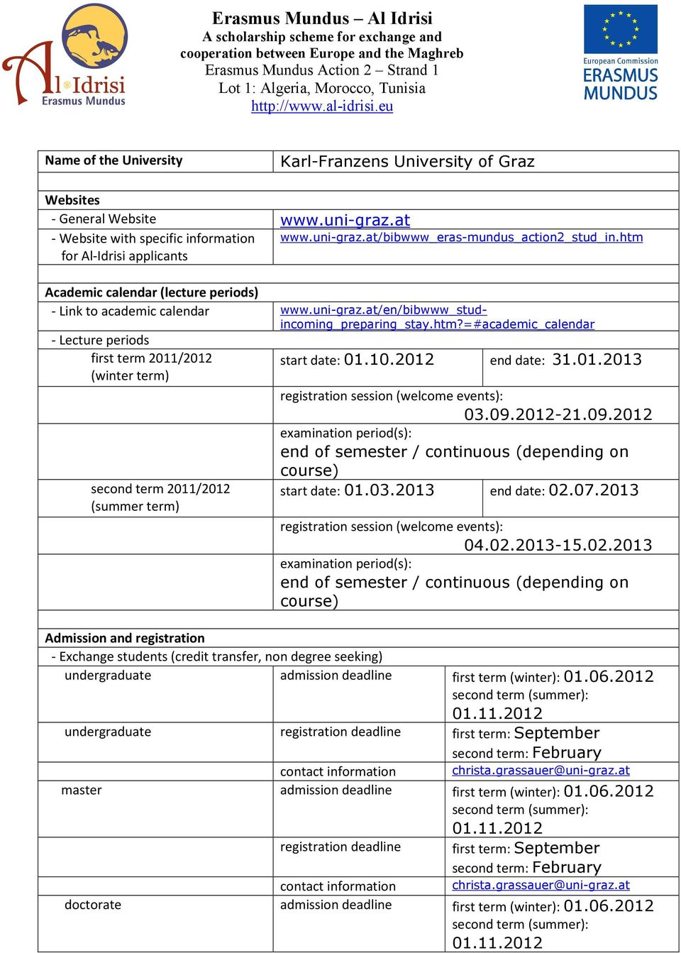 10.2012 end date: 31.01.2013 (winter term) registration session (welcome events): 03.09.