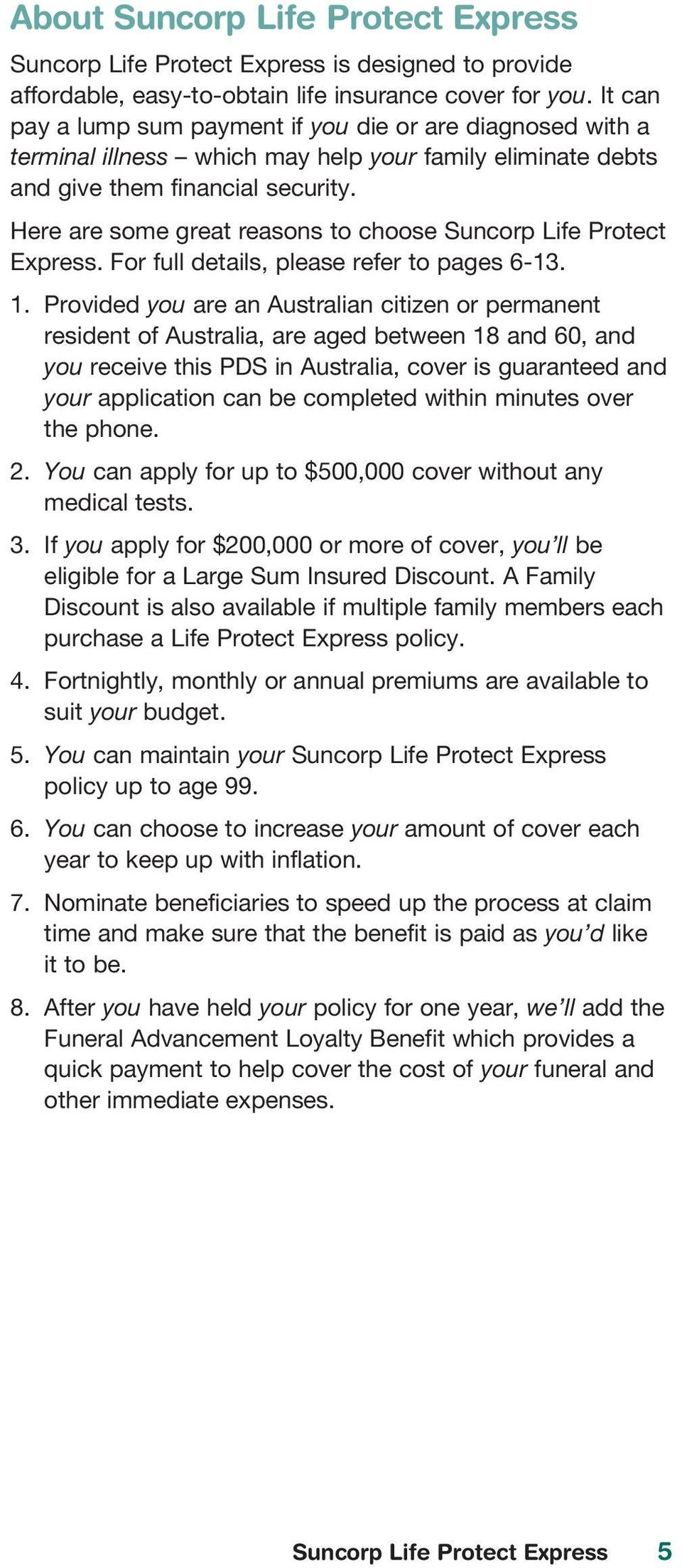 Here are some great reasons to choose Suncorp Life Protect Express. For full details, please refer to pages 6-13. 1.