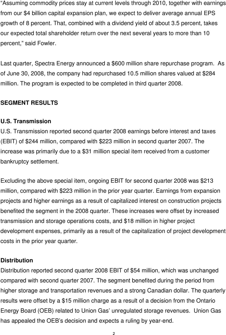 Last quarter, Spectra Energy announced a $600 million share repurchase program. As of June 30, 2008, the company had repurchased 10.5 million shares valued at $284 million.