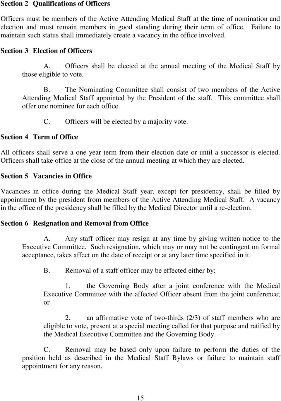 Officers shall be elected at the annual meeting of the Medical Staff by those eligible to vote. B.