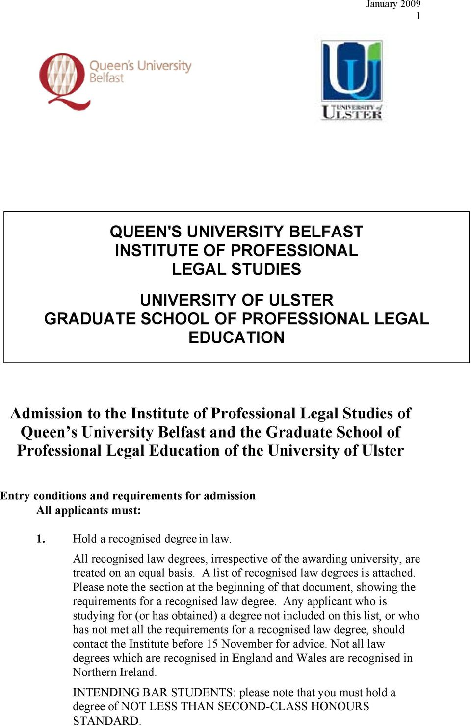 All recognised law degrees, irrespective of the awarding university, are treated on an equal basis. A list of recognised law degrees is attached.