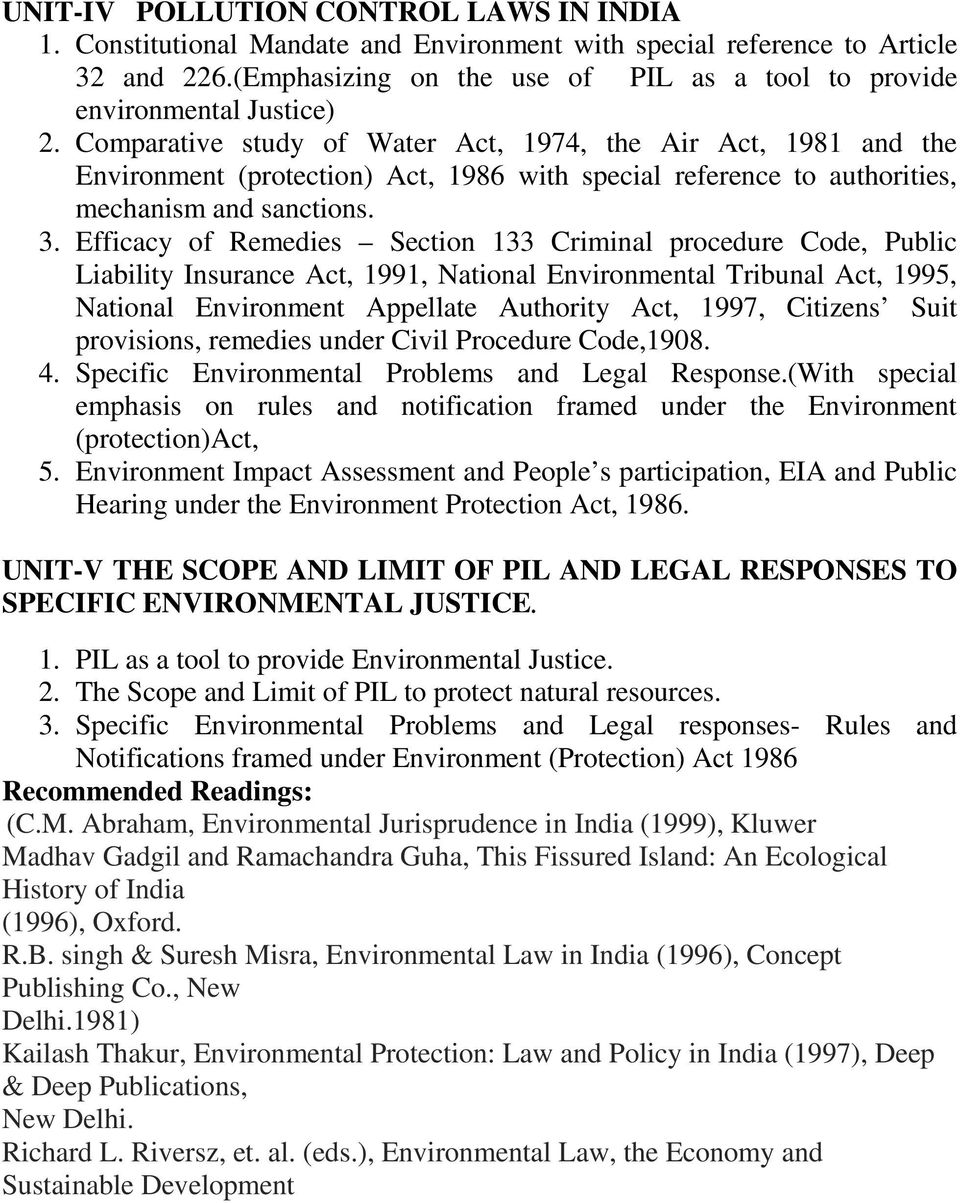 Comparative study of Water Act, 1974, the Air Act, 1981 and the Environment (protection) Act, 1986 with special reference to authorities, mechanism and sanctions. 3.