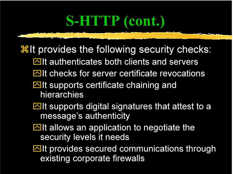 server certificate revocations It supports certificate chaining and hierarchies It supports digital