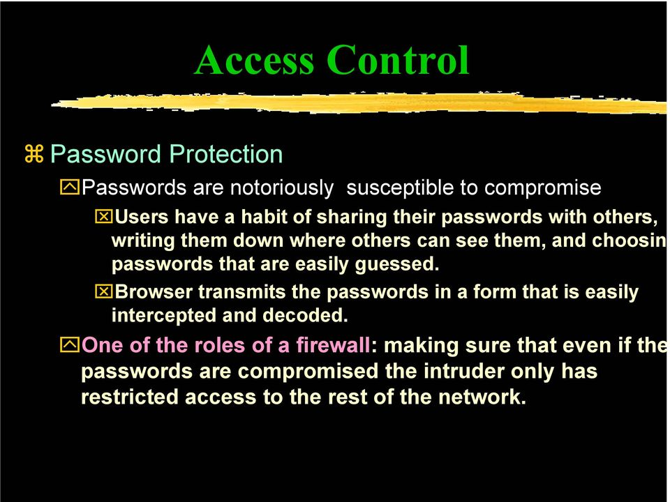 guessed. Browser transmits the passwords in a form that is easily intercepted and decoded.