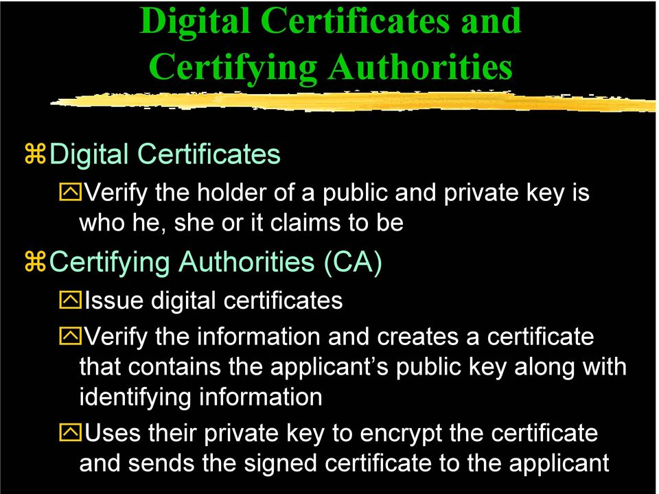Verify the information and creates a certificate that contains the applicant s public key along with