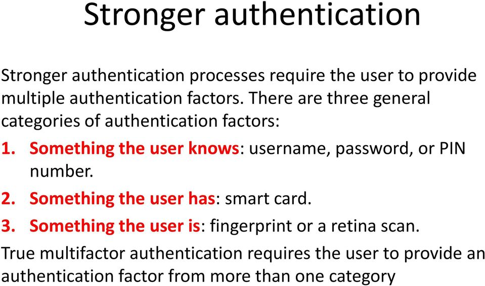 Something the user knows: username, password, or PIN number. 2. Something the user has: smart card. 3.
