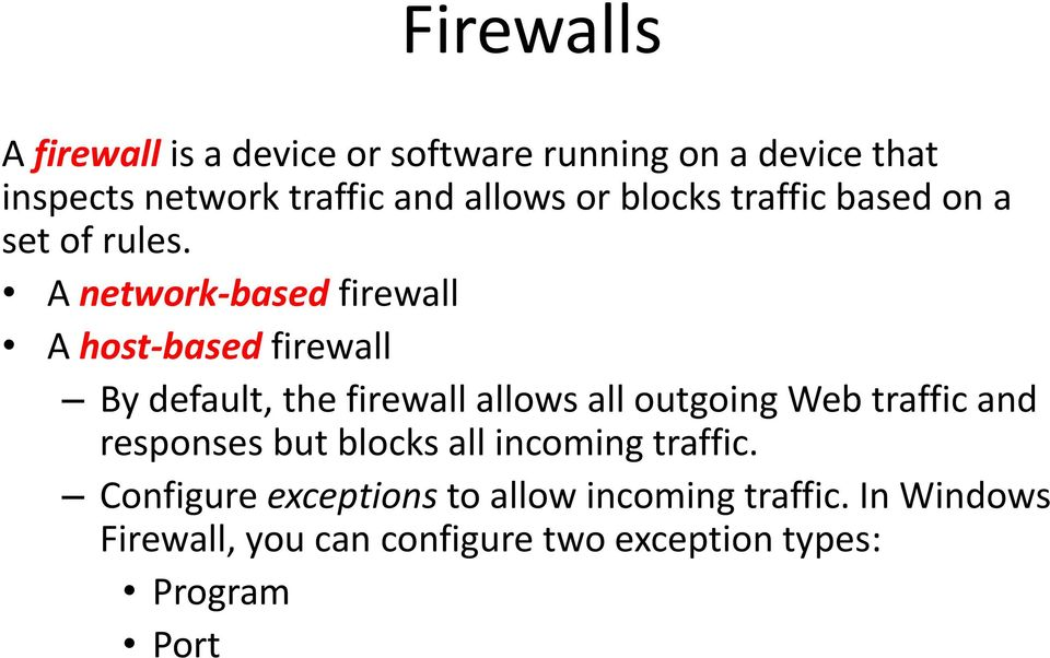 A network-based firewall A host-based firewall By default, the firewall allows all outgoing Web traffic