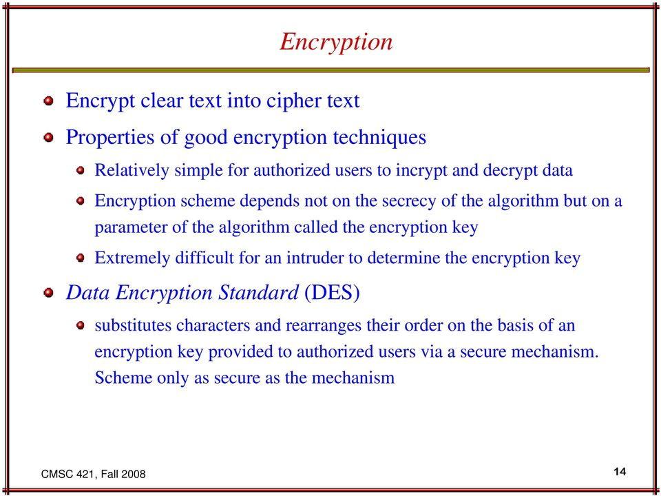 Extremely difficult for an intruder to determine the encryption key Data Encryption Standard (DES) substitutes characters and rearranges their