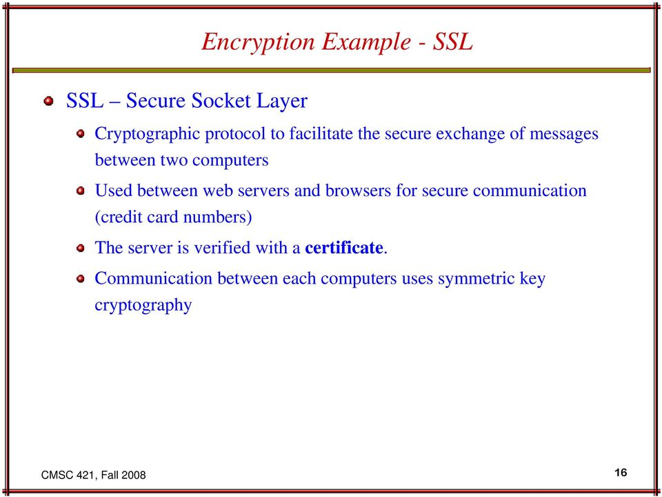 for secure communication (credit card numbers) The server is verified with a certificate.