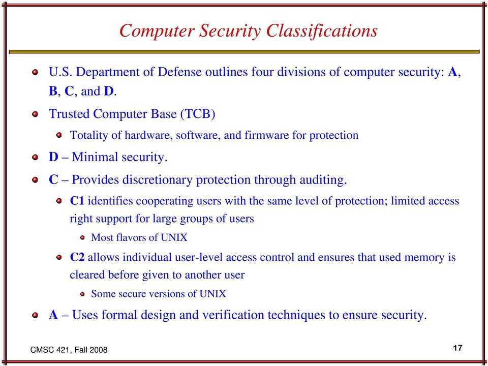 C1 identifies cooperating users with the same level of protection; limited access right support for large groups of users Most flavors of UNIX C2 allows individual