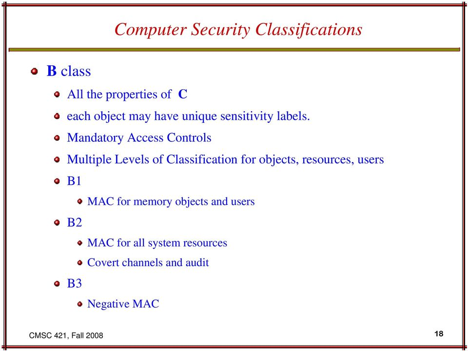 Mandatory Access Controls Multiple Levels of Classification for objects, resources,