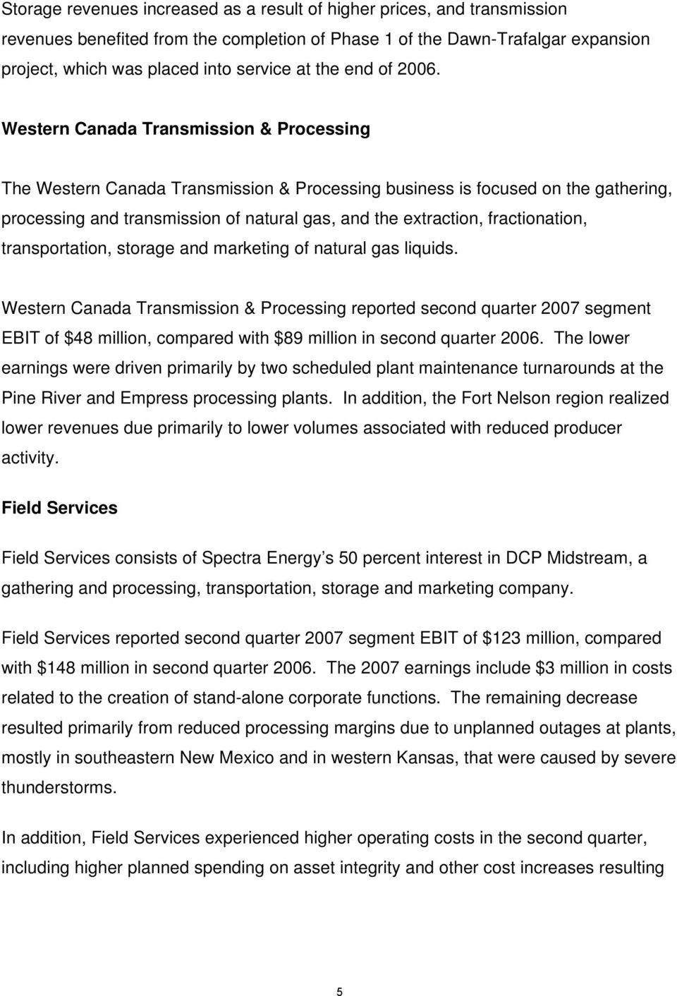 Western Canada Transmission & Processing The Western Canada Transmission & Processing business is focused on the gathering, processing and transmission of natural gas, and the extraction,